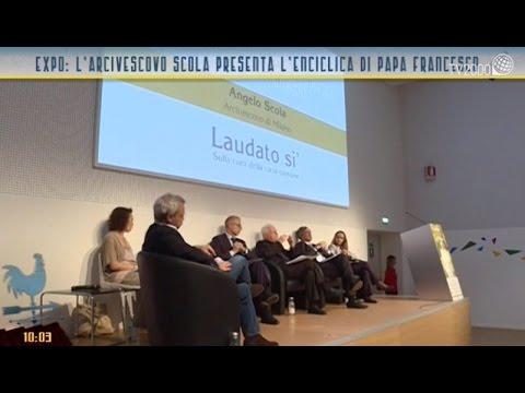 Expo 2015: l'Arcivescovo Scola presenta l'Enciclica di Papa Francesco